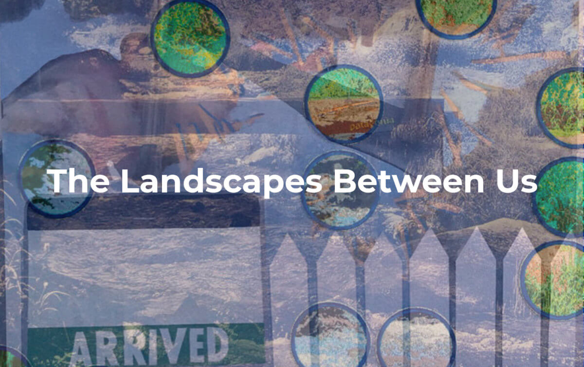 The landscapes Between Us